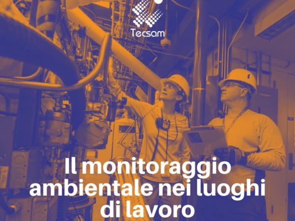 Il monitoraggio ambientale nei luoghi di lavoro: come prevenire un rischio a volte sottostimato.